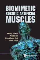 Biomimetic Robotic Artificial Muscles ebook by Kwang Jin Kim,Xiaobo Tan,Hyouk Ryeol Choi;David Pugal