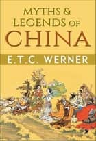 Myths & Legends of China ebook by ETC Werner, GP Editors