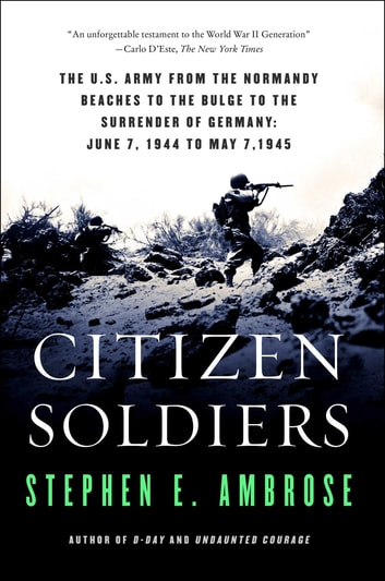 Citizen Soldiers - The U.S. Army from the Normandy Beaches to the Bulge to the Surrender of Germany June 7, 1944, to May 7, 1945 ebook by Stephen E. Ambrose