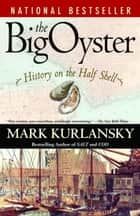 The Big Oyster - History on the Half Shell ebook by Mark Kurlansky