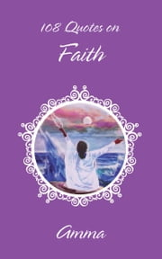 108 Quotes On Faith - (Fixed Layout Edition) ebook by Sri Mata Amritanandamayi Devi,Amma