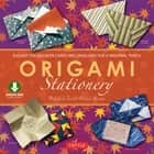 Origami Stationery - (Downloadable Material Included) ebook by Michael G. Lafosse, Richard L. Alexander