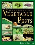 Handbook of Vegetable Pests ebook by John Capinera