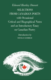 Selections from Canadian Poets - With Occasional Critical and Biographical Notes and an Introductory Essay on Canadian Poetry ebook by Edward Dewart, Douglas Lochhead