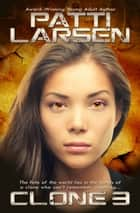 Clone Three ebook by Patti Larsen