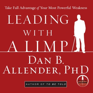 Leading With a Limp - Take Full Advantage of Your Most Powerful Weakness audiobook by Dan B Allender Ph.D.