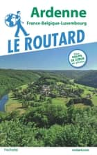 Guide du Routard Ardenne - France-Belgique-Luxembourg ebook by