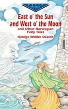 East O' the Sun and West O' the Moon & Other Norwegian Fairy Tales ebook by George Webbe Dasent