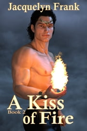 A Kiss of Fire ebook by Jacquelyn Gentilella