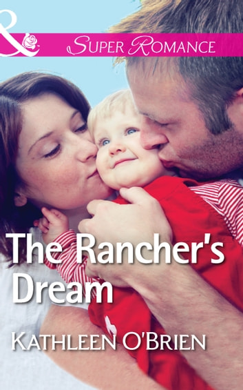 The Rancher's Dream (Mills & Boon Superromance) (The Sisters of Bell River Ranch, Book 6) ebook by Kathleen O'Brien