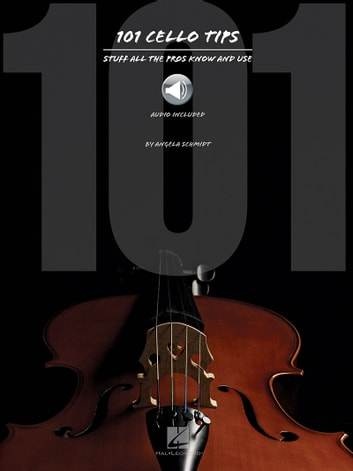 101 Cello Tips - Updated Edition - Stuff All the Pros Know and Use ebook by Angela Schmidt