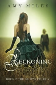 Reckoning, book II of the Arotas Trilogy ebook by Amy Miles
