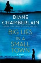 Big Lies in a Small Town - A Novel ebook by Diane Chamberlain