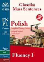 Polish Fluency 1 - Glossika Mass Sentences ebook by Urszula Gwaj, Michael Campbell