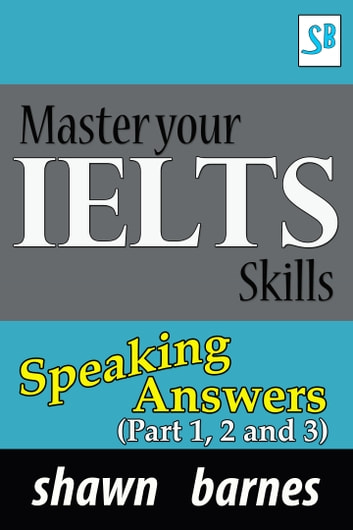 Master your IELTS Skills - Speaking Answers - (Part 1, 2 and 3)