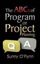 The ABCs of Program or Project Planning ebook by Sunny O'Flynn