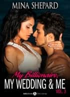 My Billionaire, My Wedding and Me 3 ebook by Mina Shepard