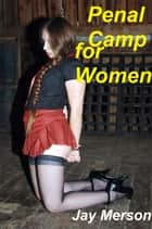 Penal Camp For Women ebook by Jay Merson