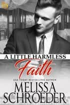 A Little Harmless Faith - Wulf Family Trilogy, Book One ebook by Melissa Schroeder