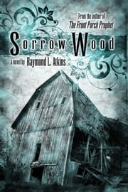 Sorrow Wood ebook by Raymond L Atkins
