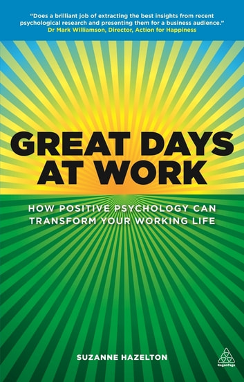 Great Days at Work - How Positive Psychology can Transform Your Working Life ebook by Suzanne Hazelton