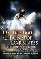 Chains Of Darkness: The Complete Book ebook by Eve Hathaway