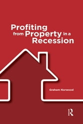 Profiting from Property in a Recession ebook by Graham Norwood
