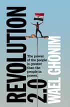 Revolution 2.0 ebook by Wael Ghonim