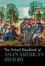 The Oxford Handbook of Asian American History ebook by David K. Yoo,Eiichiro Azuma