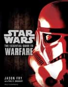The Essential Guide to Warfare: Star Wars ebook by Jason Fry, Paul R. Urquhart