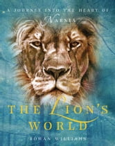 The Lion's World: A Journey into the Heart of Narnia ebook by Rowan Williams