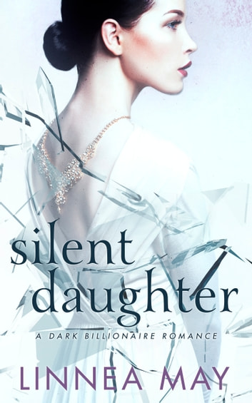 Silent Daughter - A Dark Billionaire Romance ebook by Linnea May