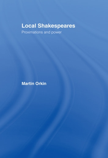 Local Shakespeares - Proximations and Power ebook by Martin Orkin
