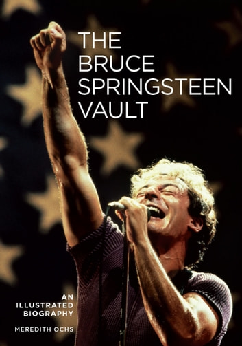 Bruce Springsteen - An Illustrated Biography eBook by Meredith Ochs