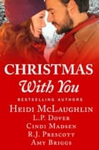 Christmas With You - A feel-good holiday romance anthology ebook by Heidi McLaughlin, L.P. Dover, Cindi Madsen,...