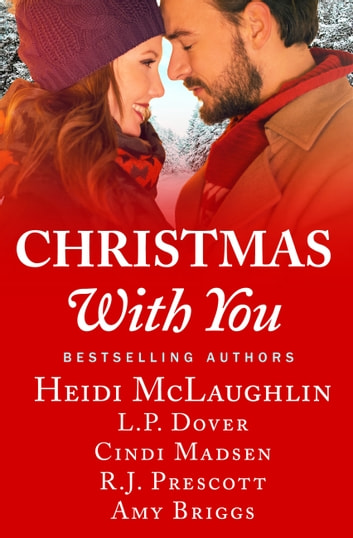 Christmas With You - A feel-good holiday romance anthology ebook by Heidi McLaughlin,L.P. Dover,Cindi Madsen,R.J. Prescott,Amy Briggs