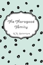 The Thorogood Family ebook by R.M. Ballantyne