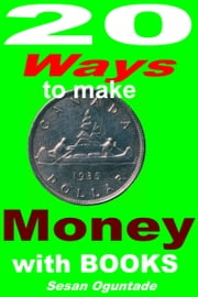 20 Ways to Make Money with Your Books ebook by Sesan Oguntade