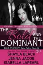 The Bold and The Dominant ebook by Shayla Black, Isabella LaPearl, Jenna Jacob