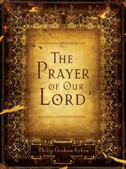 The Prayer of Our Lord ebook by Philip Graham Ryken