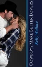 Cowboys Make Better Lovers ebook by Kelly Wallace