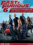 Fast & Furious 6 Unofficial Tips Tricks and Walkthroughs ebook by Chaladar