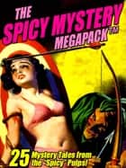 "The Spicy Mystery MEGAPACK ®: 25 Tales from the ""Spicy"" Pulps ebook by Hugh B. Cave, Victor Rousseau, Atwater Culpepper,..."