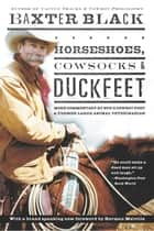 Horseshoes, Cowsocks & Duckfeet - More Commentary by NPR's Cowboy Poet & Former Large Animal Veterinarian ebook by