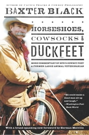 Horseshoes, Cowsocks & Duckfeet - More Commentary by NPR's Cowboy Poet & Former Large Animal Veterinarian ebook by Baxter Black