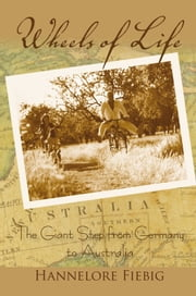 Wheels of Life - The Giant Step from Germany to Australia ebook by Hannelore Fiebig
