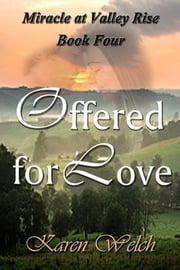 Offered for Love: Miracle at Valley Rise Book 4 ebook by Karen Welch
