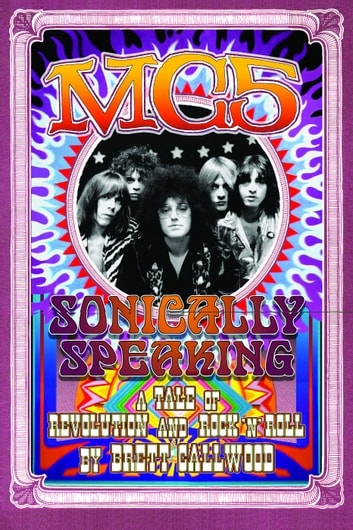 MC5 - Sonically Speaking ebook by Brett Callwood