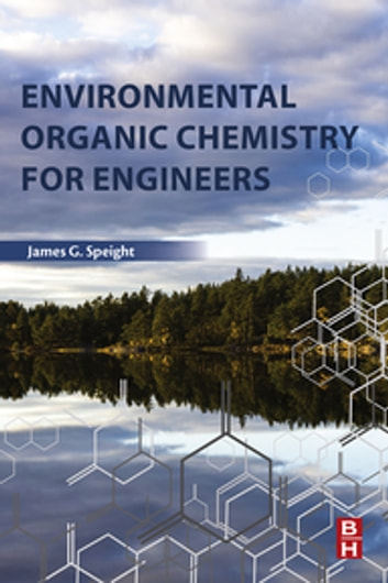 Environmental Organic Chemistry for Engineers ebook by James G. Speight