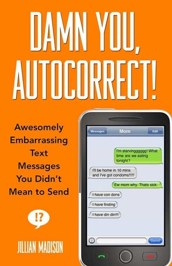 Damn You, Autocorrect! - Awesomely Embarrassing Text Messages You Didn't Mean to Send ebook by Jillian Madison